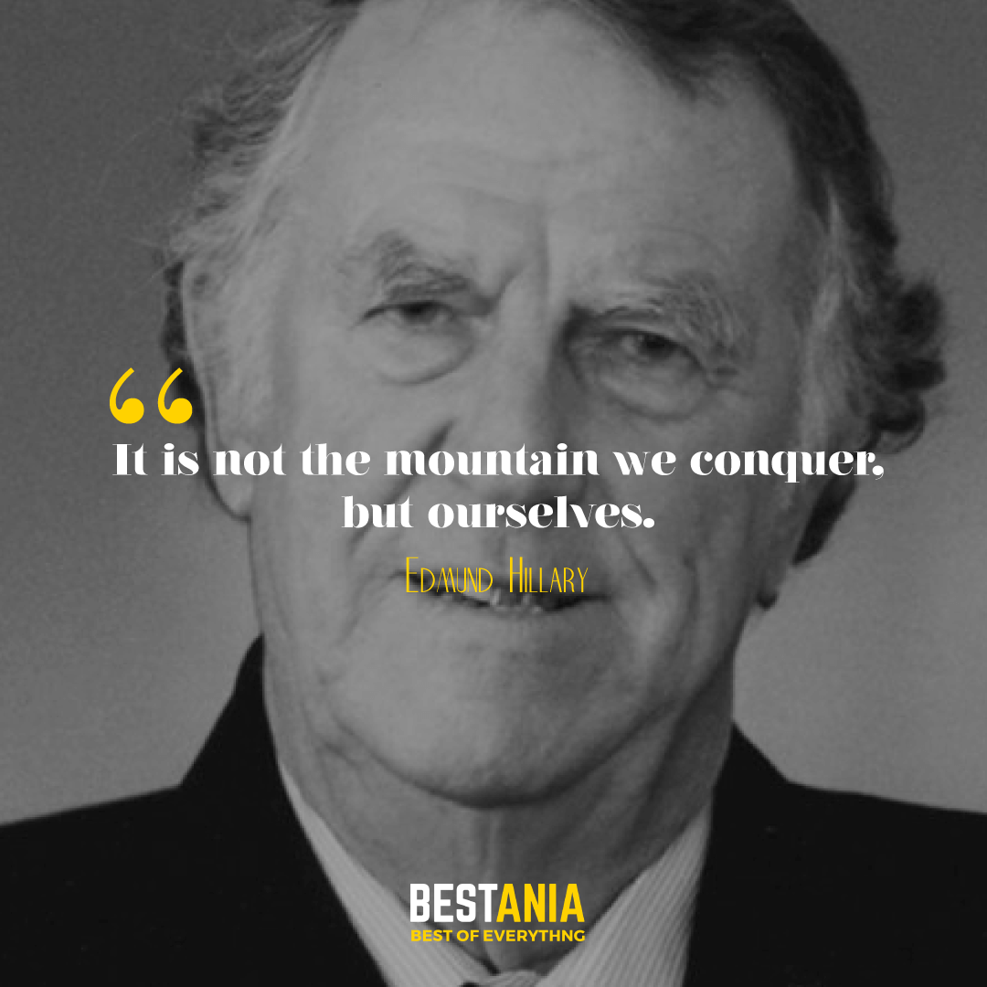 """It is not the mountain we conquer, but ourselves."" Edmund Hillary."