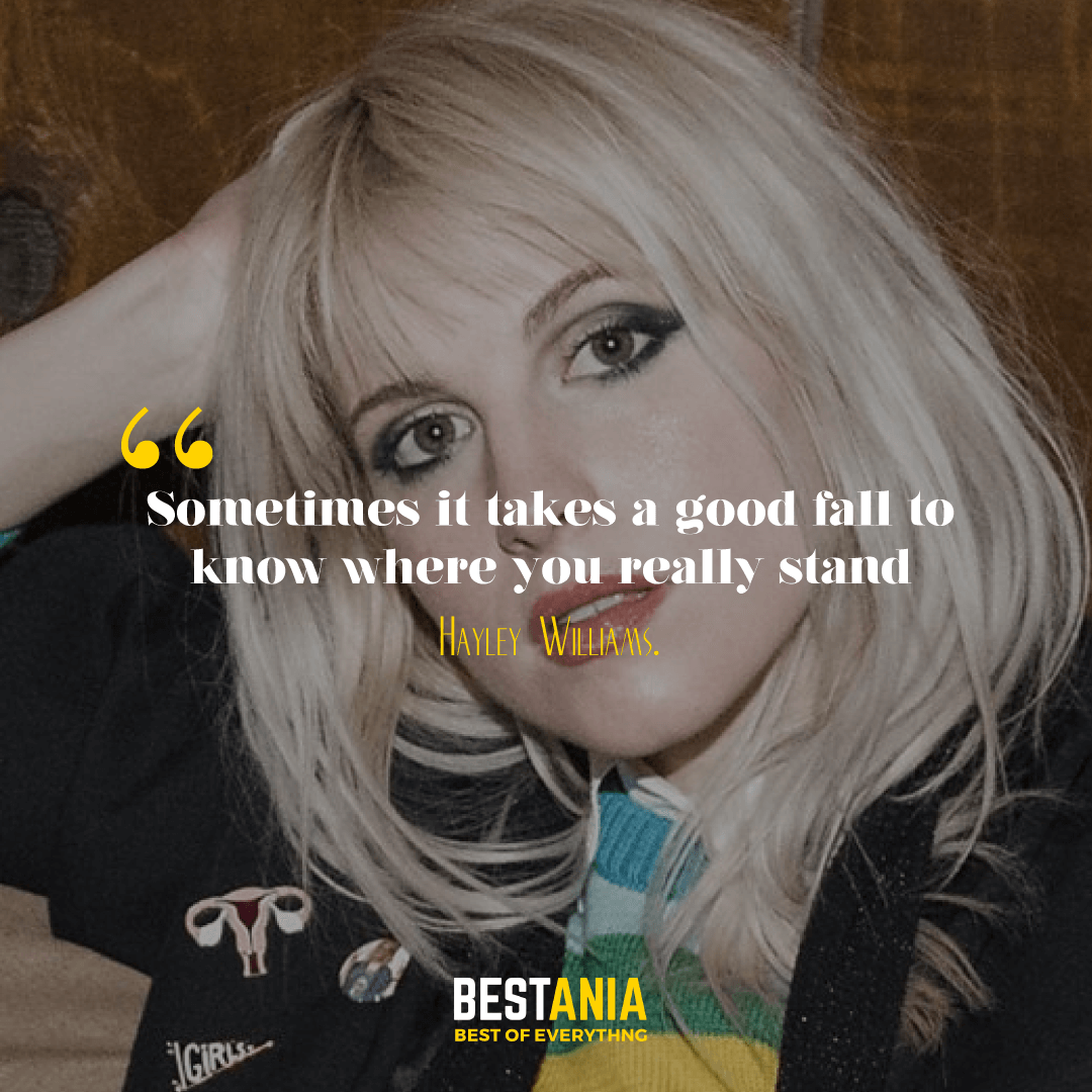 """Sometimes it takes a good fall to know where you really stand."" Hayley Williams."