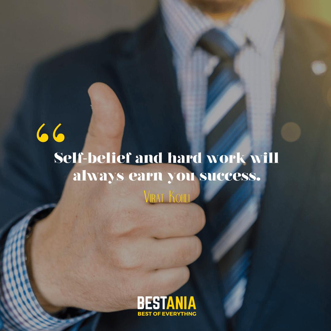 Self-belief and hard work will always earn you success. Virat Kohli………….