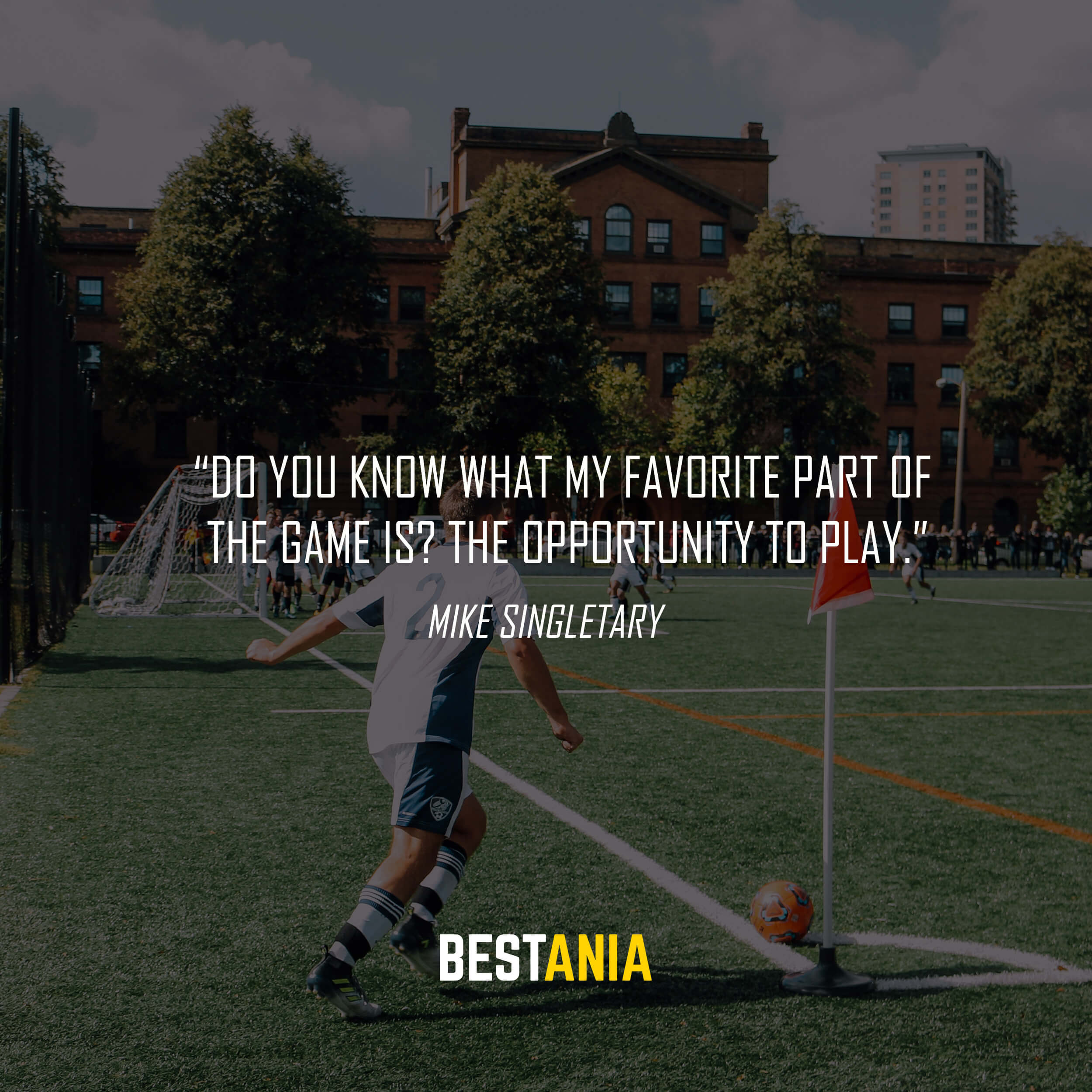 """Do you know what my favorite part of the game is? The opportunity to play."" – Mike Singletary"