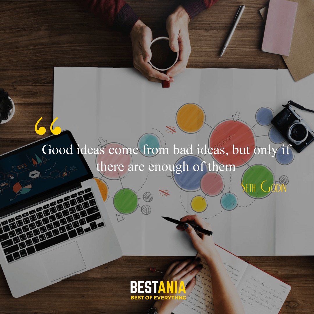 """""""Good ideas come from bad ideas, but only if there are enough of them."""" – Seth Godin"""