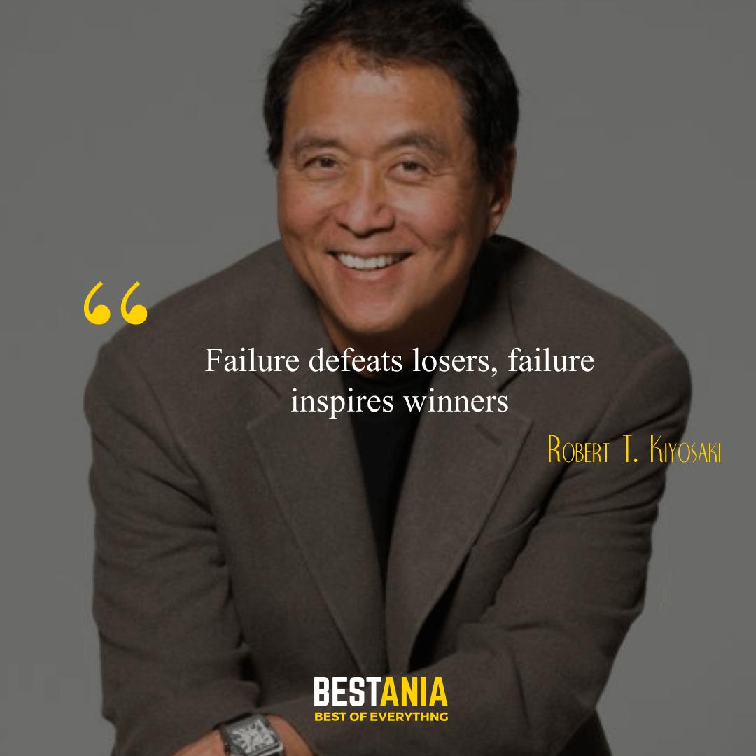 """Failure defeats losers, failure inspires winners."" – Robert T. Kiyosaki"