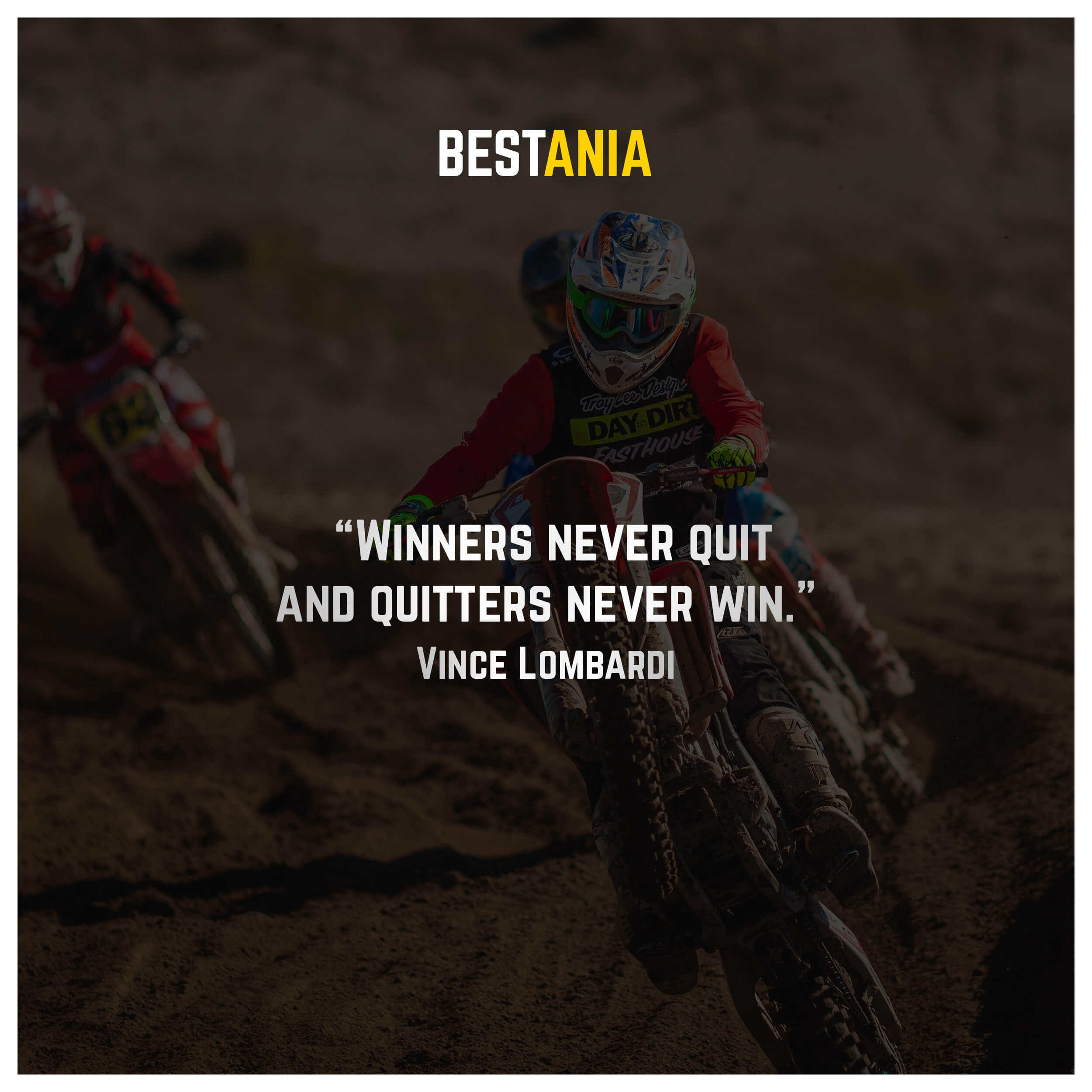 """Winners never quit and quitters never win."" – Vince Lombardi"