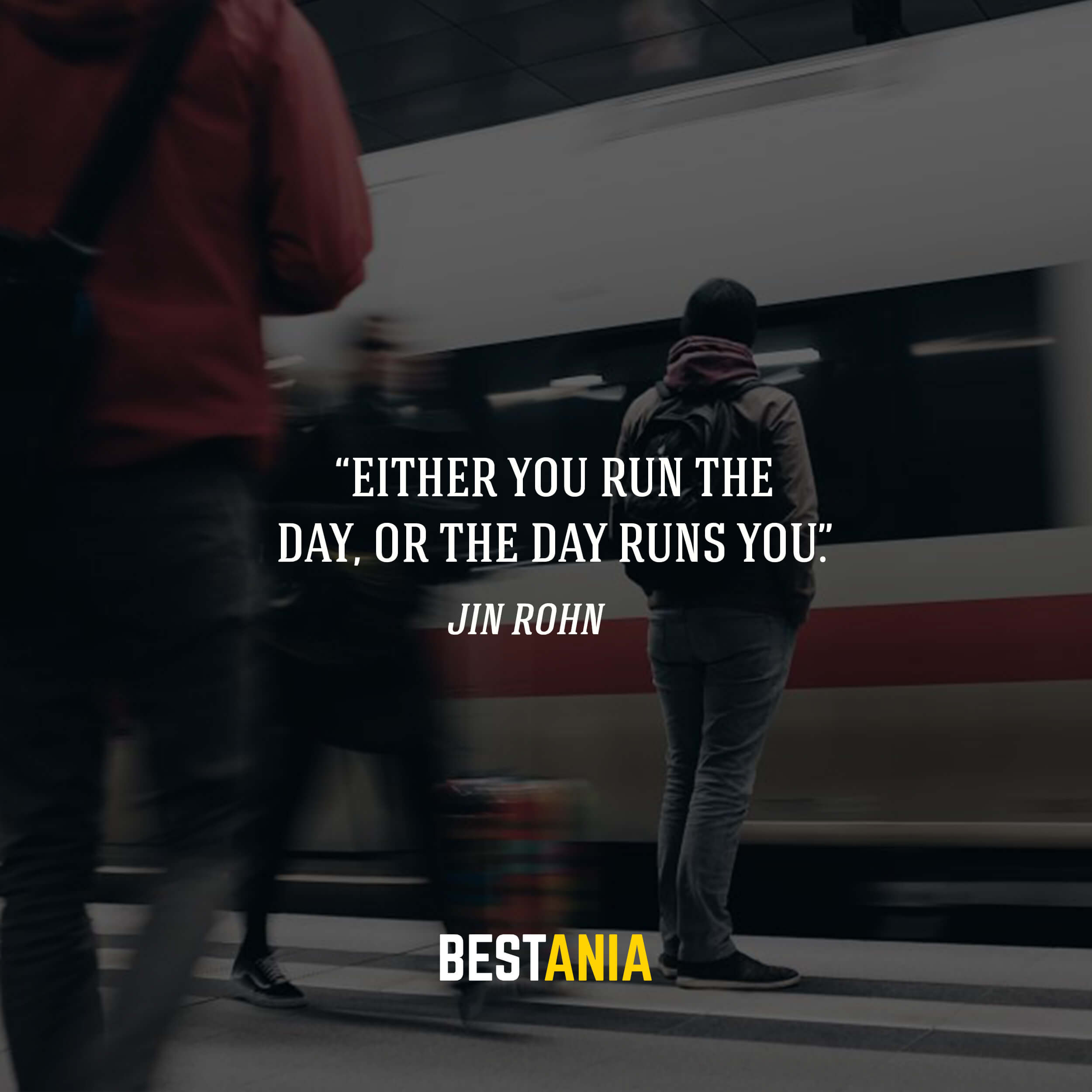 """""""Either you run the day, or the day runs you."""" – Jin Rohn"""