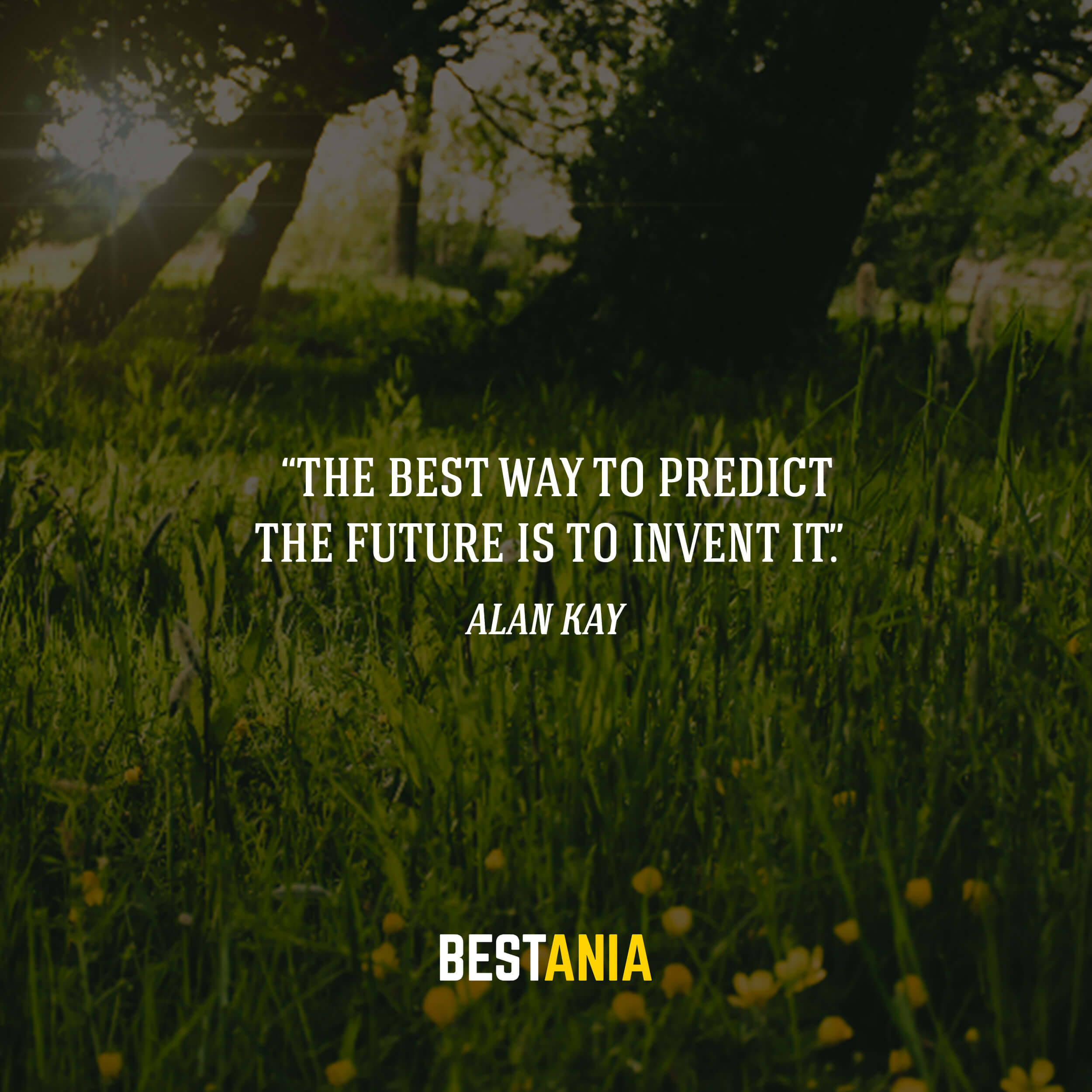 """""""The best way to predict the future is to invent it."""" – Alan Kay"""