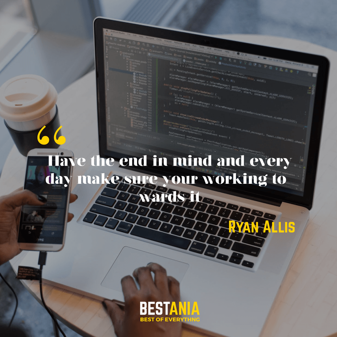 """""""Have the end in mind and every day make sure your working towards it"""" – Ryan Allis"""