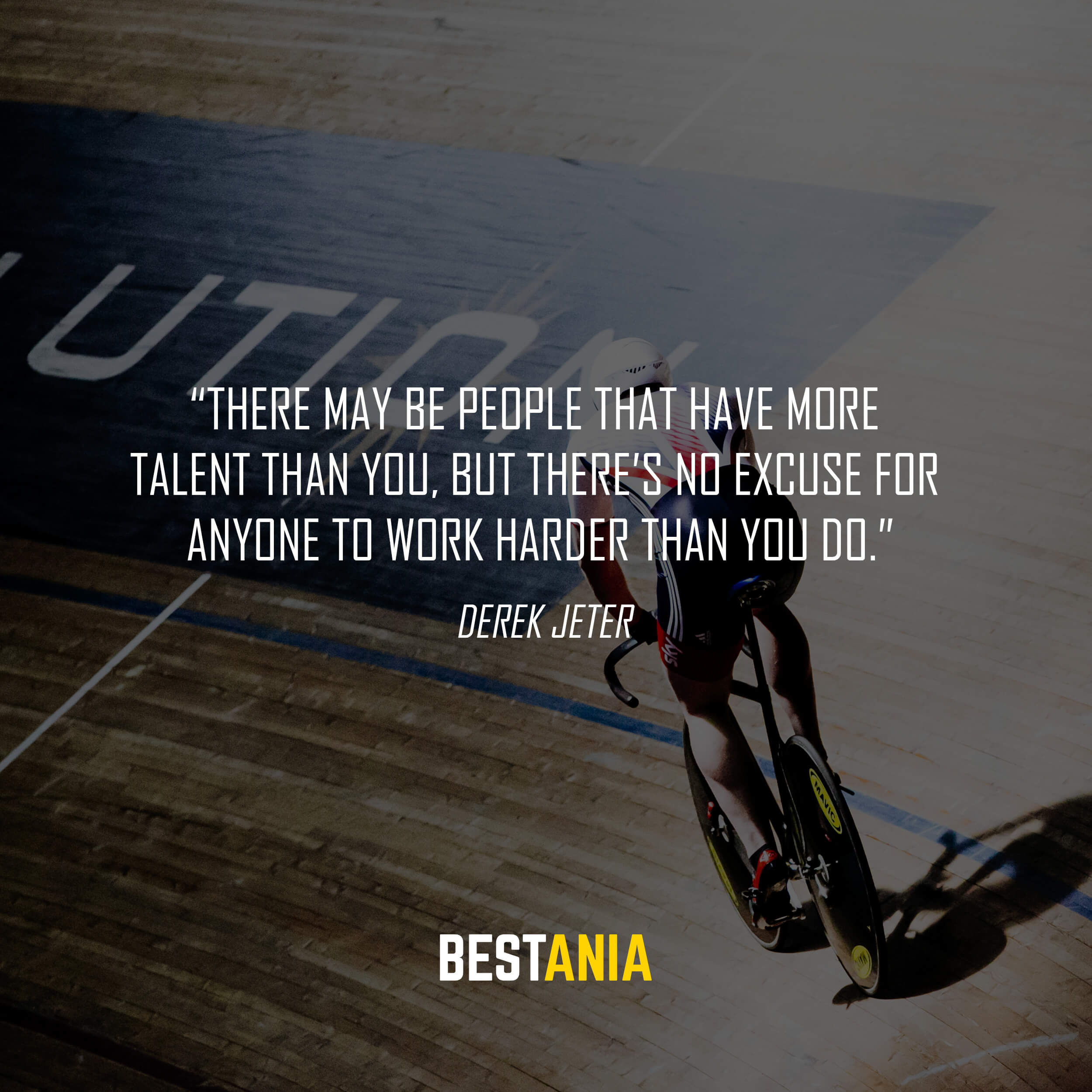 """There may be people that have more talent than you, but there's no excuse for anyone to work harder than you do."" – Derek Jeter"