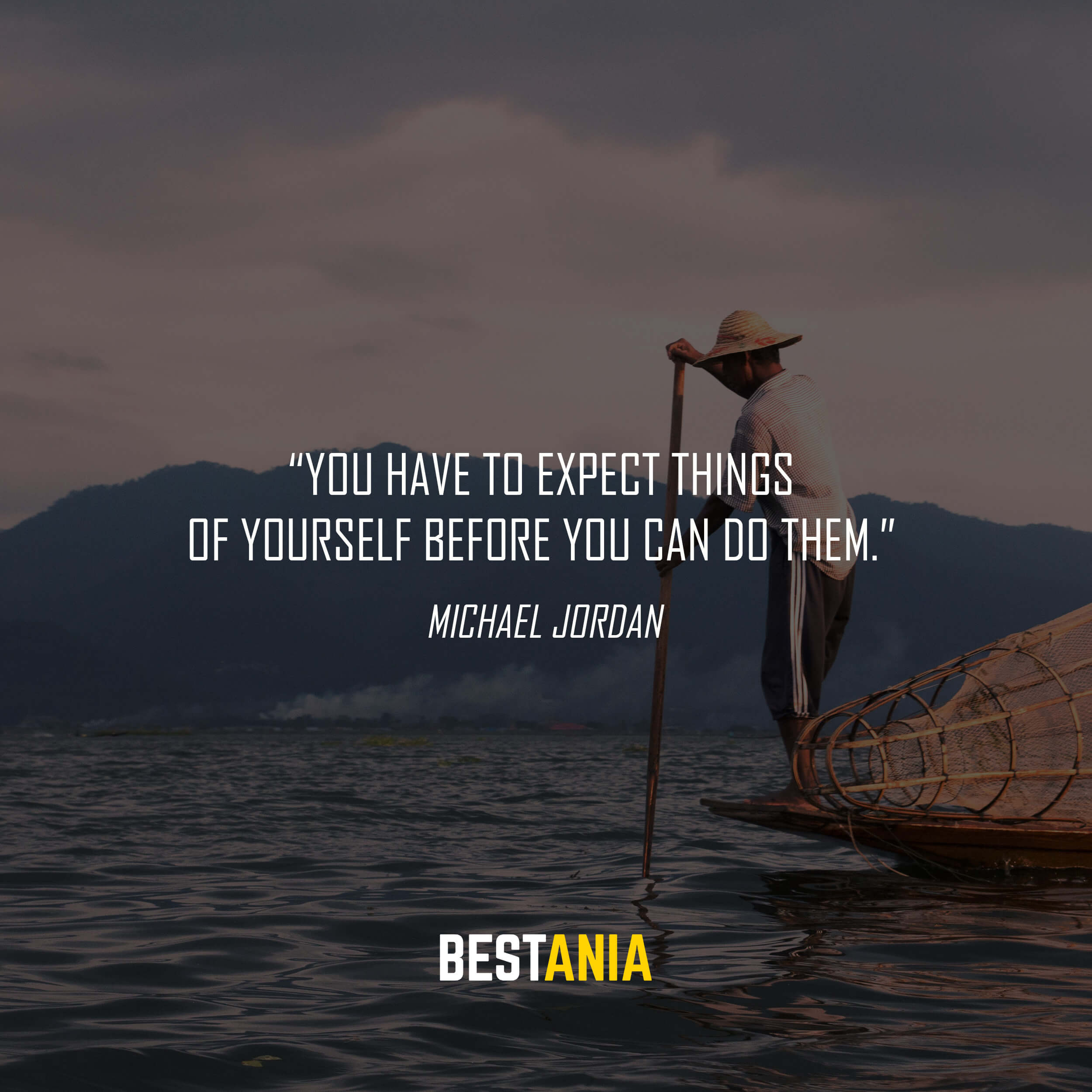 """You have to expect things of yourself before you can do them."" – Michael Jordan"