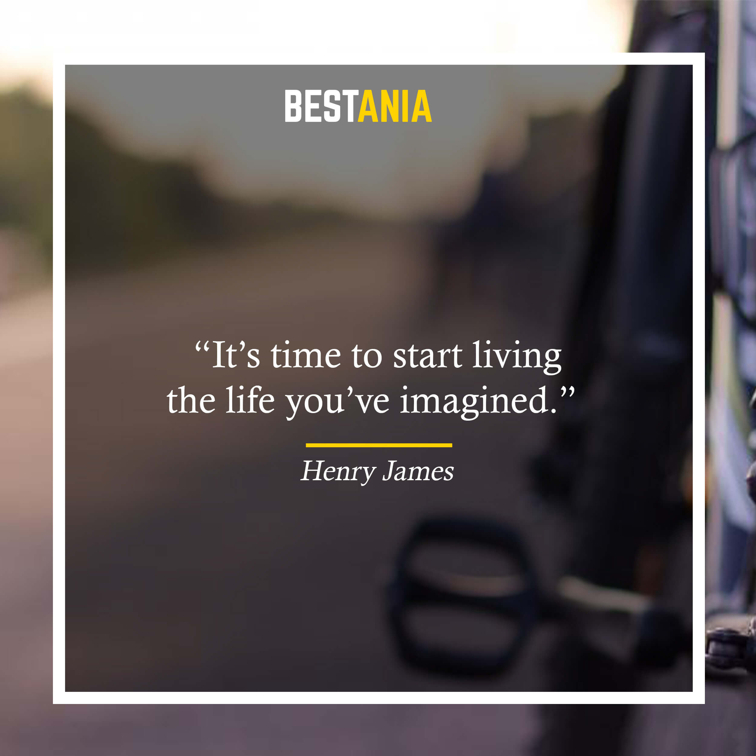 """""""It's time to start living the life you've imagined."""" – Henry James"""