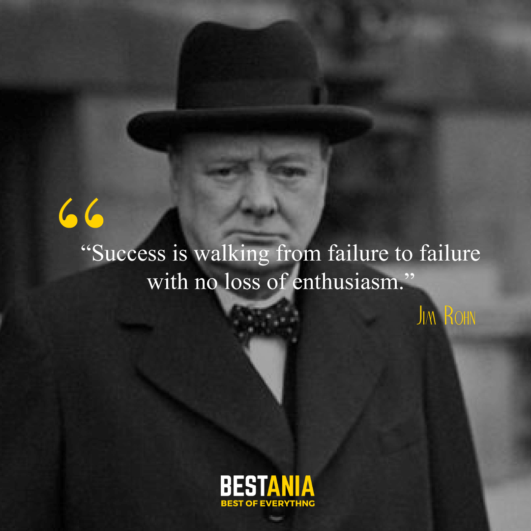 """""""Success is walking from failure to failure with no loss of enthusiasm."""" – Winston Churchill"""