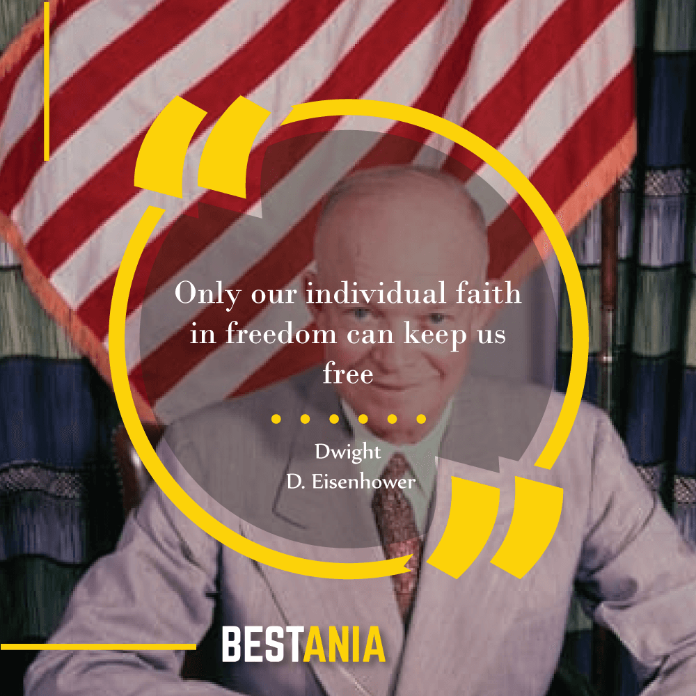 """""""Only our individual faith in freedom can keep us free."""" – Dwight D. Eisenhower"""