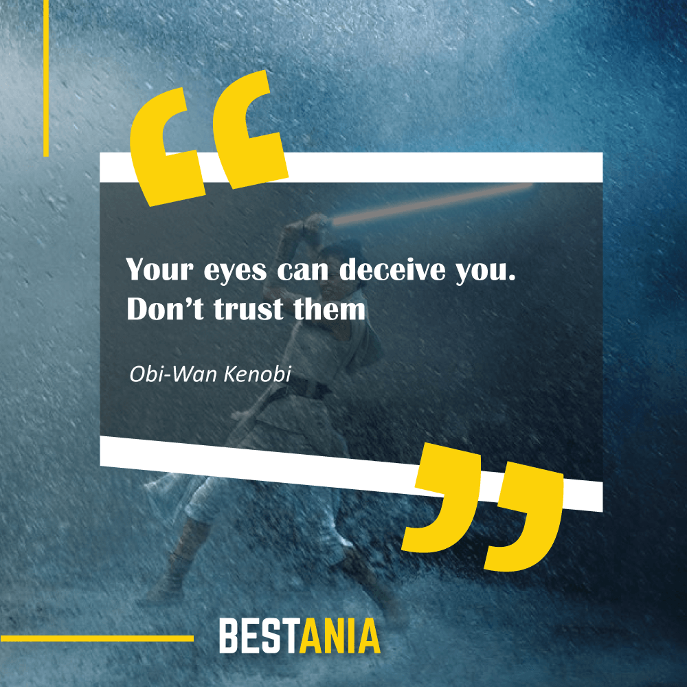 """Your eyes can deceive you. Don't trust them"" – Obi-Wan Kenobi"