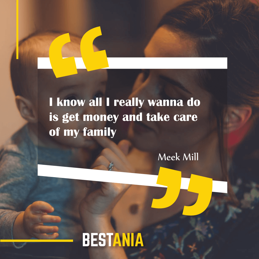 """I know all I really wanna do is get money and take care of my family."" Meek Mill"