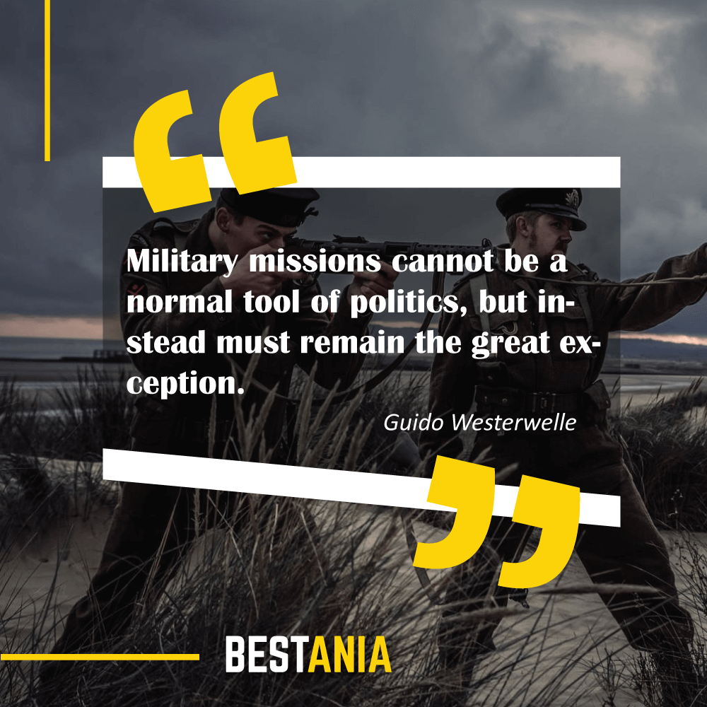 Military missions cannot be a normal tool of politics, but instead must remain the great exception. Guido Westerwelle