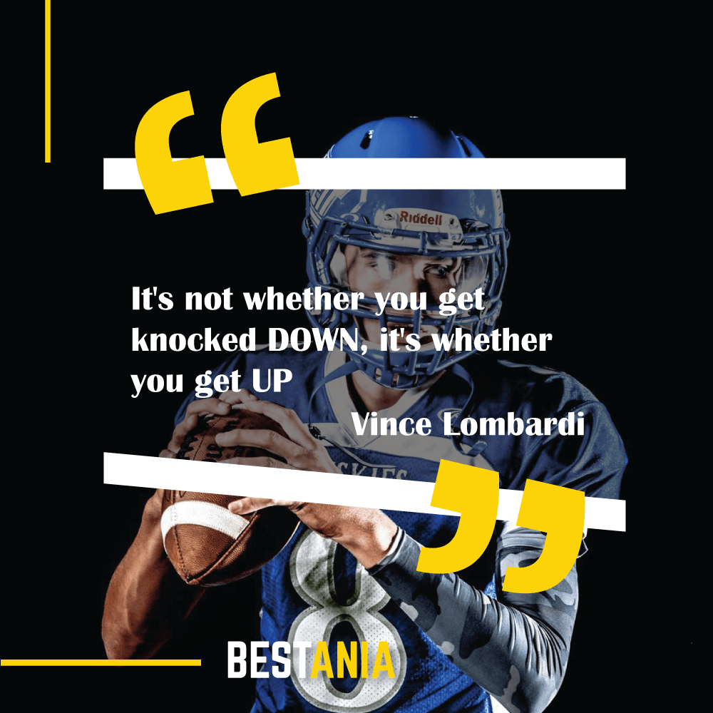 "It's not whether you get knocked DOWN, it's whether you get UP.""--Vince Lombardi"