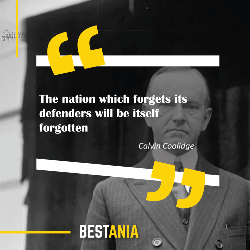 """""""The nation which forgets its defenders will be itself forgotten."""" – Calvin Coolidge"""