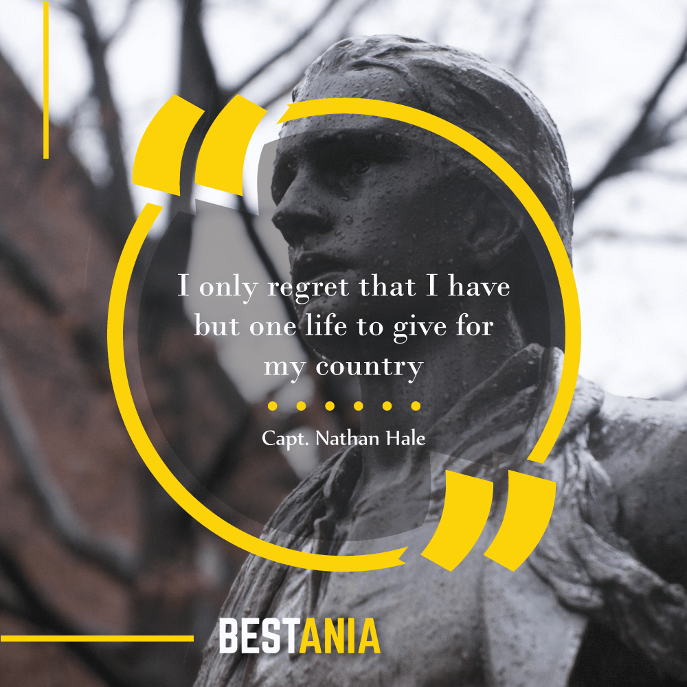 """""""I only regret that I have but one life to give for my country."""" – Capt. Nathan Hale"""