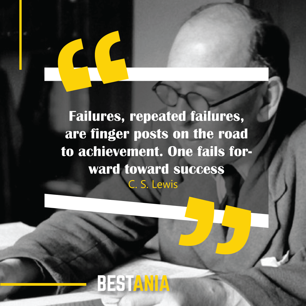Failures, repeated failures, are finger posts on the road to achievement. One fails forward toward success. C. S. Lewis