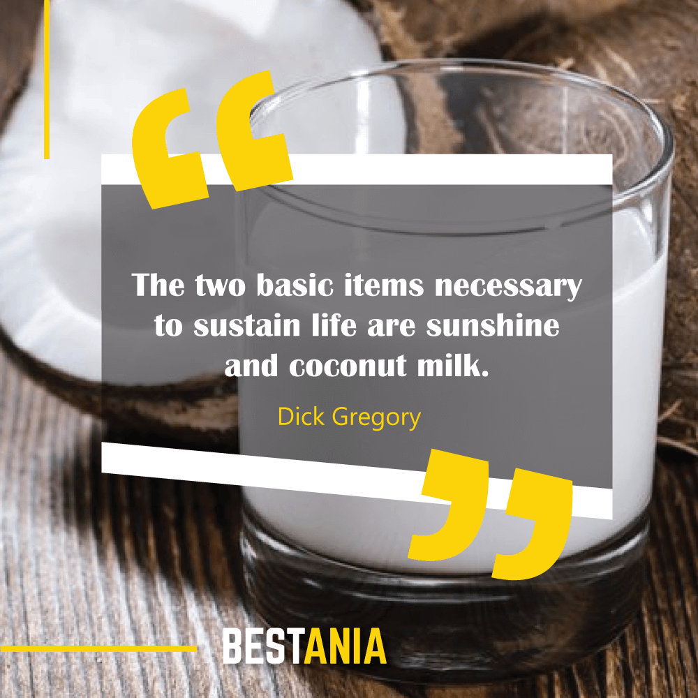 The two basic items necessary to sustain life are sunshine and coconut milk. Dustin Hoffman